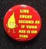 Live Like Your Ass Is On Fire Button