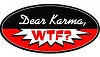 Dear Karma, WTF?  Bumper Sticker