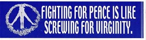 Fighting For Peace Is Like Screwing For Virginity Sticker